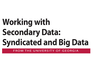 Working with Secondary Data: Syndicated and Big Data at UGA